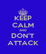 KEEP CALM AND DON'T ATTACK - Personalised Poster A4 size