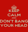 KEEP CALM AND DON'T BANG YOUR HEAD - Personalised Poster A4 size