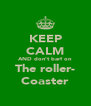 KEEP CALM AND don't barf on  The roller- Coaster - Personalised Poster A4 size