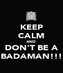 KEEP CALM AND DON'T BE A BADAMAN!!! - Personalised Poster A4 size