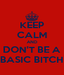 KEEP CALM AND DON'T BE A BASIC BITCH - Personalised Poster A4 size