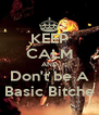 KEEP CALM AND Don't be A Basic Bitche - Personalised Poster A4 size