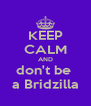 KEEP CALM AND don't be  a Bridzilla - Personalised Poster A4 size