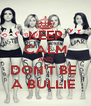 KEEP CALM AND DON'T BE  A BULLIE  - Personalised Poster A4 size