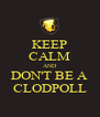 KEEP CALM AND DON'T BE A CLODPOLL - Personalised Poster A4 size