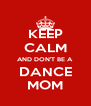 KEEP CALM AND DON'T BE A  DANCE MOM - Personalised Poster A4 size