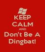 KEEP CALM AND Don't Be A Dingbat! - Personalised Poster A4 size