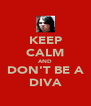 KEEP CALM AND DON'T BE A DIVA - Personalised Poster A4 size