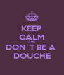 KEEP CALM AND DON´T BE A  DOUCHE - Personalised Poster A4 size