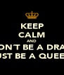 KEEP CALM AND DON´T BE A DRAG JUST BE A QUEEN - Personalised Poster A4 size