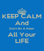 KEEP CALM And Don't Be A Hater All Your LIFE - Personalised Poster A4 size