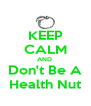 KEEP CALM AND  Don't Be A Health Nut - Personalised Poster A4 size