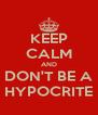 KEEP CALM AND DON'T BE A HYPOCRITE - Personalised Poster A4 size