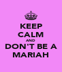 KEEP CALM AND DON'T BE A MARIAH - Personalised Poster A4 size