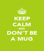 KEEP CALM AND DON'T BE A MUG - Personalised Poster A4 size
