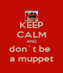 KEEP CALM AND don`t be  a muppet - Personalised Poster A4 size
