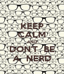 KEEP CALM AND DON'T  BE A  NERD - Personalised Poster A4 size