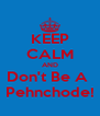 KEEP CALM AND Don't Be A  Pehnchode! - Personalised Poster A4 size