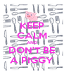 KEEP CALM AND DON'T BE A PIGGY - Personalised Poster A4 size