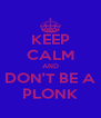 KEEP CALM AND DON'T BE A PLONK - Personalised Poster A4 size