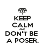 KEEP CALM AND DON'T BE  A POSER. - Personalised Poster A4 size