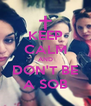 KEEP CALM AND DON'T BE A SOB - Personalised Poster A4 size