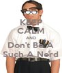 KEEP CALM AND Don't Be A Such A Nerd - Personalised Poster A4 size