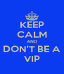 KEEP CALM AND DON'T BE A VIP - Personalised Poster A4 size
