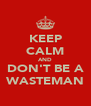 KEEP CALM AND DON'T BE A WASTEMAN - Personalised Poster A4 size