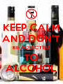 KEEP CALM AND DON'T BE ADDICTED TO ALCOHOL - Personalised Poster A4 size
