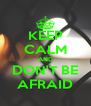 KEEP CALM AND DON'T BE AFRAID - Personalised Poster A4 size