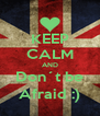 KEEP CALM AND Don´t be Afraid :) - Personalised Poster A4 size