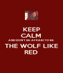 KEEP CALM AND DON'T BE AFRAID TO BE THE WOLF LIKE RED - Personalised Poster A4 size
