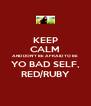KEEP CALM AND DON'T BE AFRAID TO BE YO BAD SELF, RED/RUBY - Personalised Poster A4 size