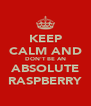 KEEP CALM AND DON'T BE AN ABSOLUTE RASPBERRY - Personalised Poster A4 size