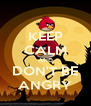 KEEP CALM AND DON'T BE ANGRY - Personalised Poster A4 size