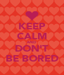 KEEP CALM AND DON'T BE BORED - Personalised Poster A4 size