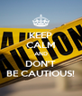 KEEP CALM AND DON'T BE CAUTIOUS! - Personalised Poster A4 size