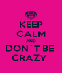 KEEP CALM AND DON´T BE  CRAZY  - Personalised Poster A4 size