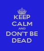 KEEP CALM AND DON'T BE DEAD - Personalised Poster A4 size