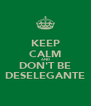 KEEP CALM AND DON'T BE DESELEGANTE - Personalised Poster A4 size