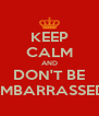 KEEP CALM AND DON'T BE EMBARRASSED - Personalised Poster A4 size