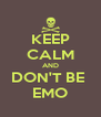 KEEP CALM AND DON'T BE  EMO - Personalised Poster A4 size