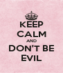 KEEP CALM AND DON'T BE EVIL - Personalised Poster A4 size
