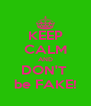 KEEP CALM AND DON'T  be FAKE! - Personalised Poster A4 size