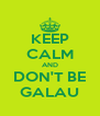 KEEP CALM AND DON'T BE GALAU - Personalised Poster A4 size
