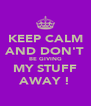 KEEP CALM AND DON'T BE GIVING MY STUFF AWAY ! - Personalised Poster A4 size