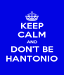 KEEP CALM AND DON'T BE HANTONIO - Personalised Poster A4 size