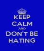KEEP CALM AND DON'T BE HATING - Personalised Poster A4 size