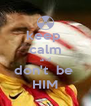 keep  calm and don't  be  HIM - Personalised Poster A4 size